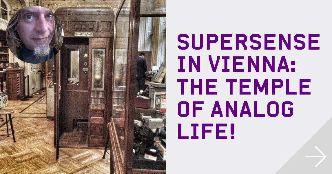 SUPERSENSE IN VIENNA: THE TEMPLE OF ANALOG LIFE! - TheMixxie